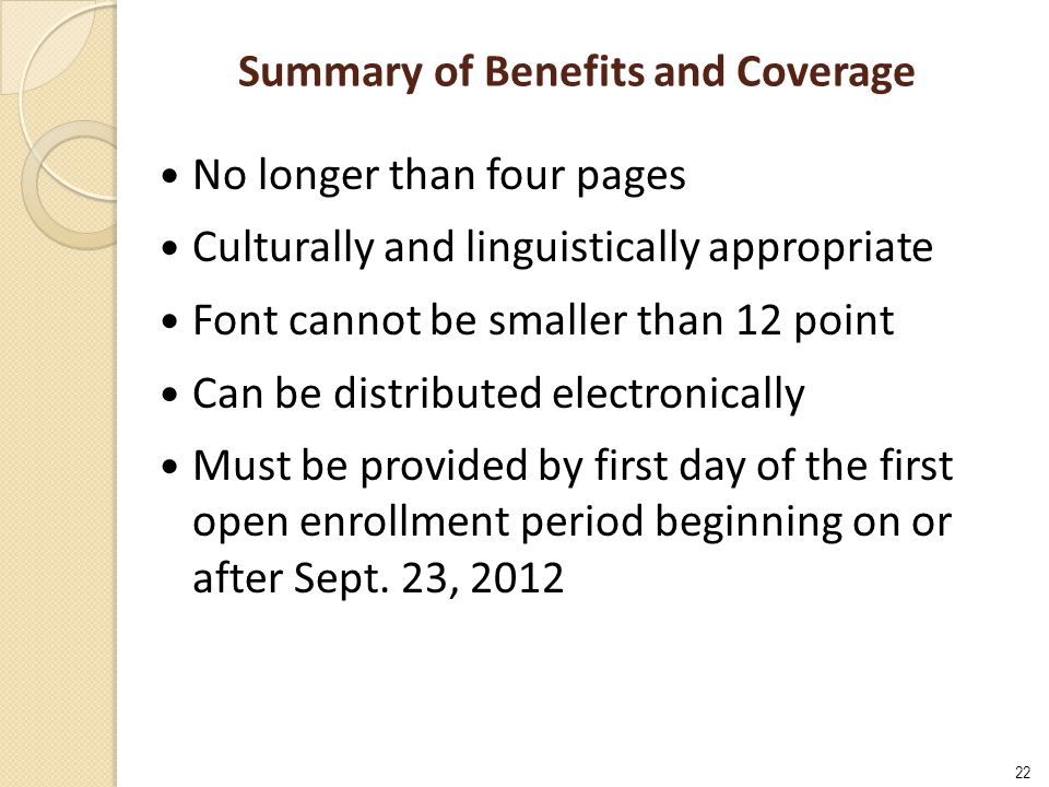 22 Summary of Benefits and Coverage No longer than four pages Culturally and linguistically appropriate Font cannot be smaller than 12 point Can be di