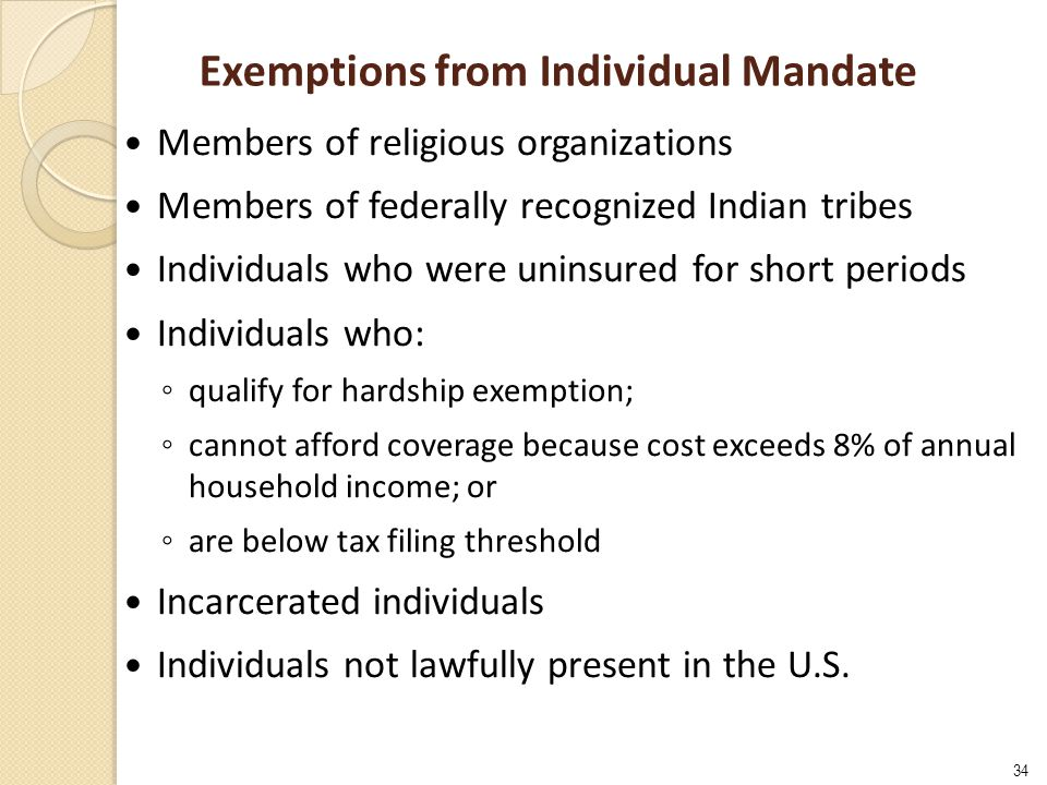 34 Exemptions from Individual Mandate Members of religious organizations Members of federally recognized Indian tribes Individuals who were uninsured