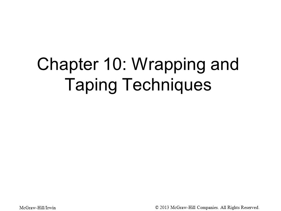McGraw-Hill/Irwin © 2013 McGraw-Hill Companies. All Rights Reserved. Chapter 10: Wrapping and Taping Techniques