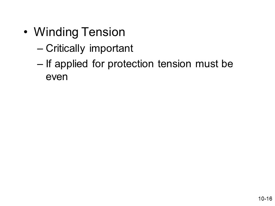 10-16 Winding Tension –Critically important –If applied for protection tension must be even