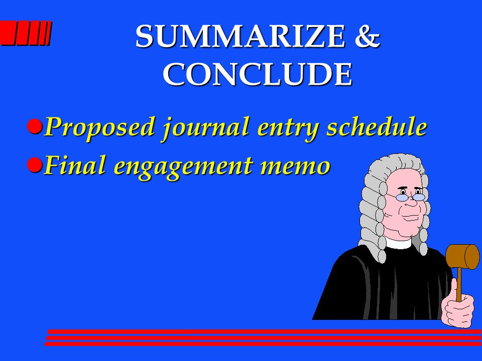 SUMMARIZE & CONCLUDE l Proposed journal entry schedule l Final engagement memo