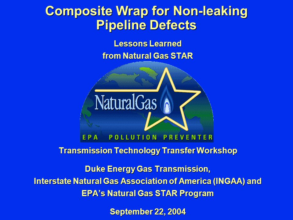 Page 12 Reducing Emissions, Increasing Efficiency, Maximizing Profits Composite Wrap Step 4: Calculate Purge Gas Savings Purge Gas saved = Purge Gas used during line replacement Volume of Purge Gas = [3.14*D 2 *L/(4*144*1,000)]*1.2 = [3.14*24*24*52,800/(4*144*1,000)]*1.2 = [3.14*24*24*52,800/(4*144*1,000)]*1.2 = 200 Mcf @ $4/Mcf of nitrogen = 200 Mcf @ $4/Mcf of nitrogen = $800 = $800 Note: for 10 miles between block valves, assuming 20% wastage