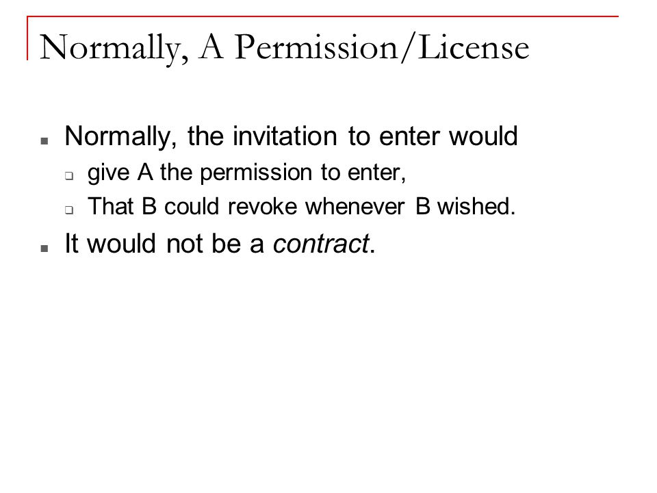 Normally, A Permission/License Normally, the invitation to enter would  give A the permission to enter,  That B could revoke whenever B wished.