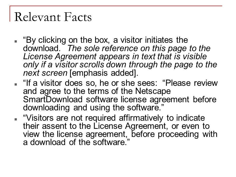 "Relevant Facts ""By clicking on the box, a visitor initiates the download. The sole reference on this page to the License Agreement appears in text tha"