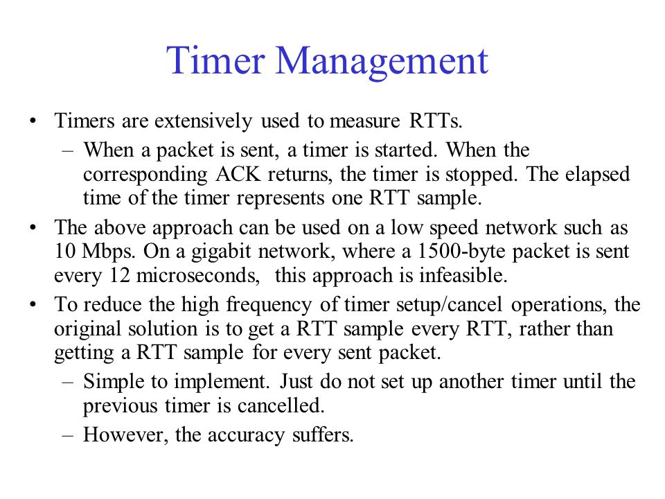 Timer Management Timers are extensively used to measure RTTs.