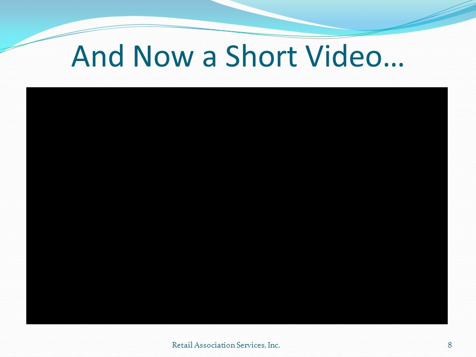 And Now a Short Video… Retail Association Services, Inc.8