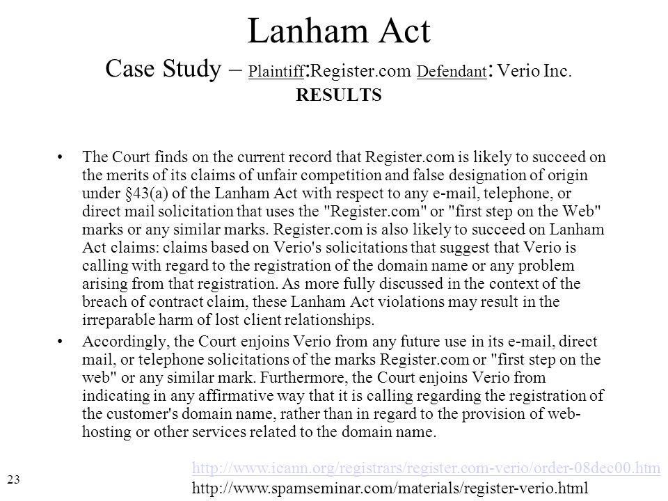 23 http://www.icann.org/registrars/register.com-verio/order-08dec00.htm http://www.spamseminar.com/materials/register-verio.html Lanham Act Case Study – Plaintiff : Register.com Defendant : Verio Inc.
