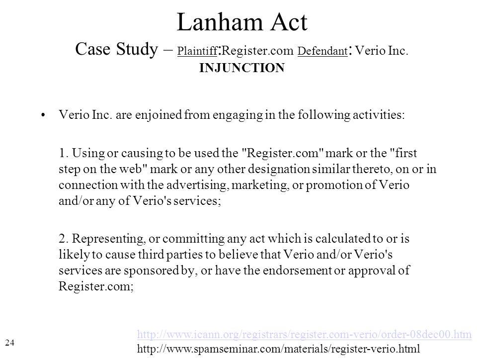 24 http://www.icann.org/registrars/register.com-verio/order-08dec00.htm http://www.spamseminar.com/materials/register-verio.html Lanham Act Case Study – Plaintiff : Register.com Defendant : Verio Inc.