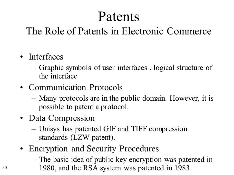 36 Patents The Role of Patents in Electronic Commerce Electronic Sales System –Interactive Gift Express obtained a patent directed to a method for electronic distribution of information products such as software and music.