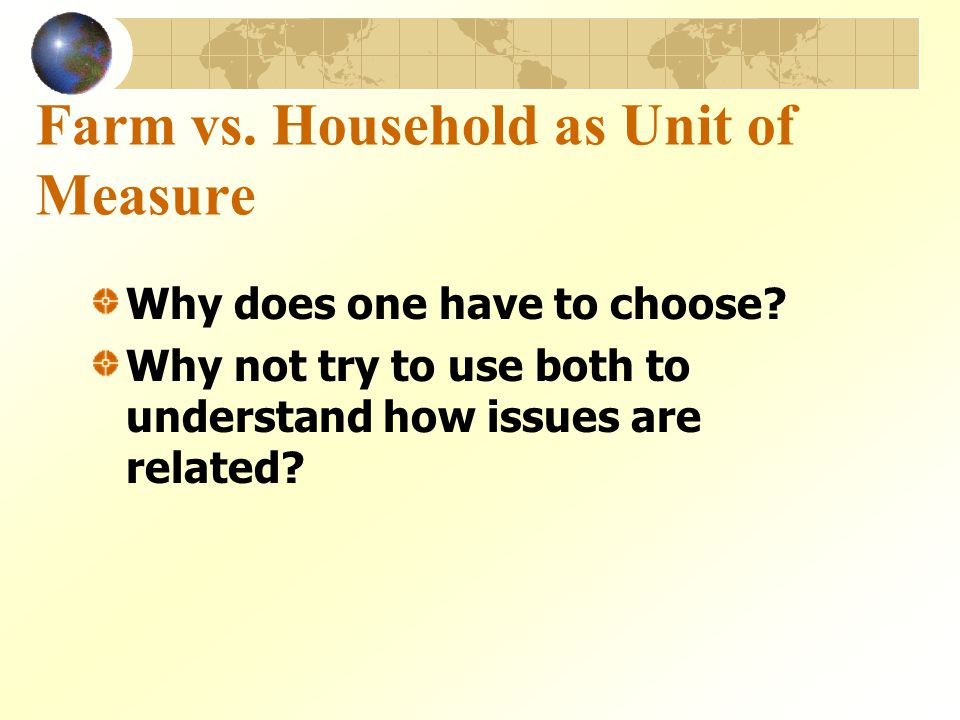 Farm vs. Household as Unit of Measure Why does one have to choose.