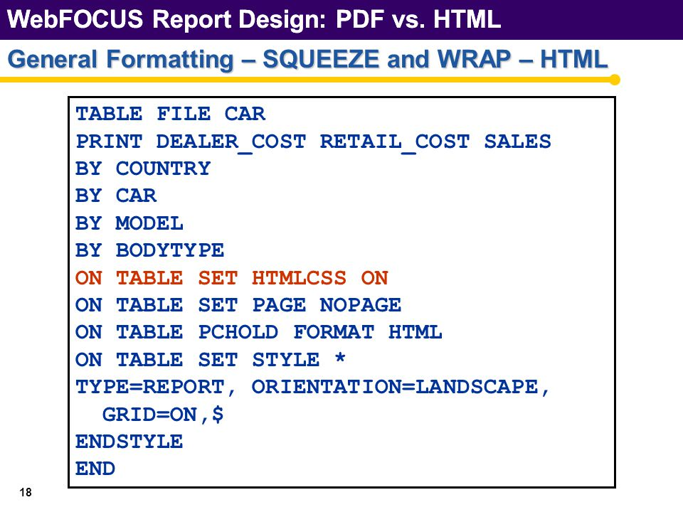 18 General Formatting – SQUEEZE and WRAP – HTML WebFOCUS Report Design: PDF vs.