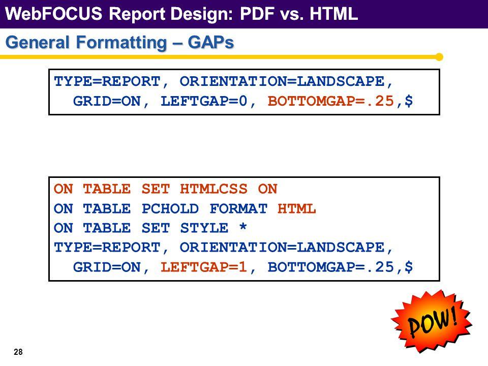WebFOCUS Report Design: PDF vs. HTML 28 General Formatting – GAPs WebFOCUS Report Design: PDF vs.