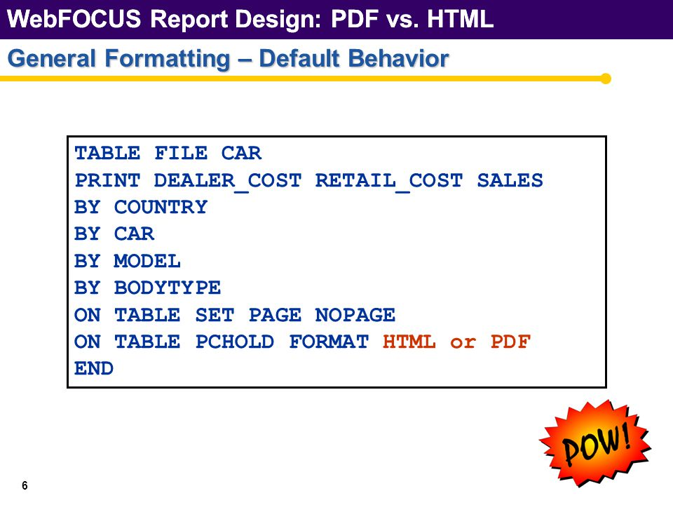 17 General Formatting – SQUEEZE and WRAP ON TABLE SET HTMLCSS ON Allows full usage of SQUEEZE and WRAP for HTML format Translates WebFOCUS Style Sheet to Cascading Style Sheet (CSS) settings Has no affect on PDF format WebFOCUS Report Design: PDF vs.