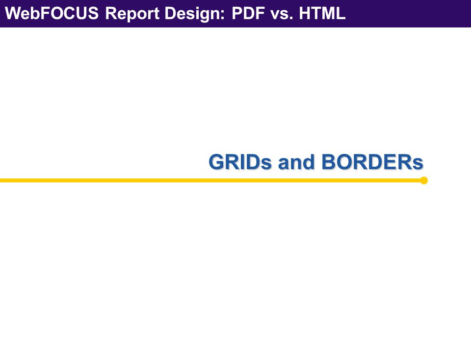 WebFOCUS Report Design: PDF vs. HTML GRIDs and BORDERs