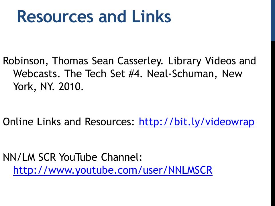 Resources and Links Robinson, Thomas Sean Casserley. Library Videos and Webcasts. The Tech Set #4. Neal-Schuman, New York, NY. 2010. Online Links and