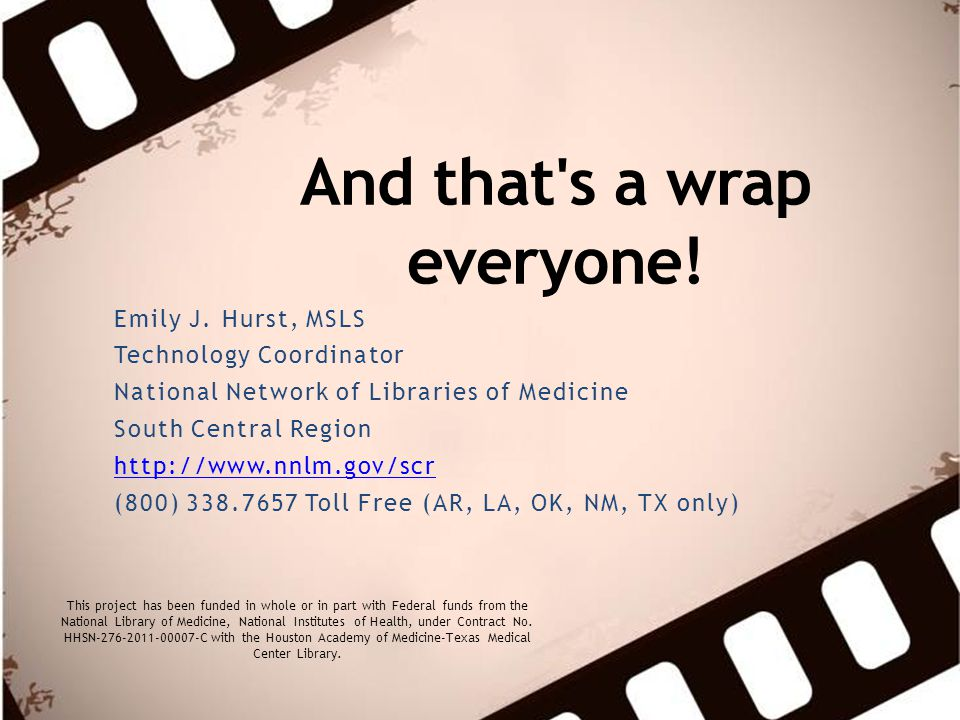 And that's a wrap everyone! Emily J. Hurst, MSLS Technology Coordinator National Network of Libraries of Medicine South Central Region http://www.nnlm