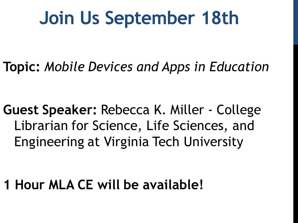 Join Us September 18th Topic: Mobile Devices and Apps in Education Guest Speaker: Rebecca K. Miller - College Librarian for Science, Life Sciences, an