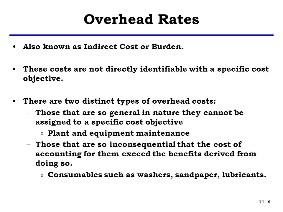 14 - 6 Overhead Rates Also known as Indirect Cost or Burden.