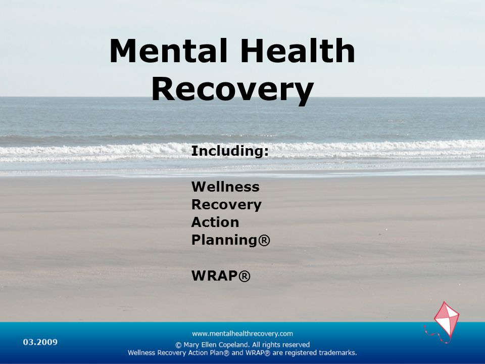 Mental Health Recovery Including: Wellness Recovery Action Planning® WRAP®