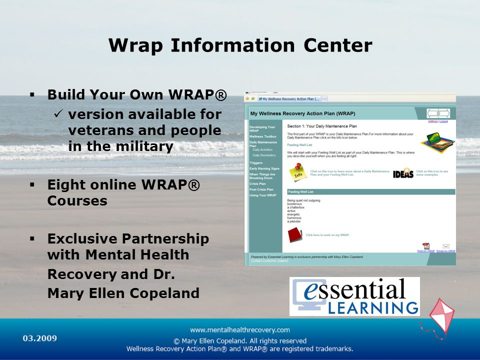 Wrap Information Center  Build Your Own WRAP® version available for veterans and people in the military  Eight online WRAP® Courses  Exclusive Partnership with Mental Health Recovery and Dr.