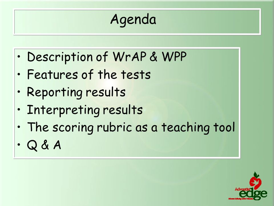 Agenda Description of WrAP & WPP Features of the tests Reporting results Interpreting results The scoring rubric as a teaching tool Q & A