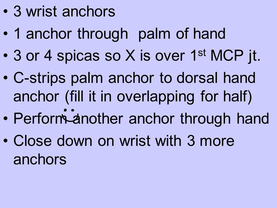 3 wrist anchors 1 anchor through palm of hand 3 or 4 spicas so X is over 1 st MCP jt.