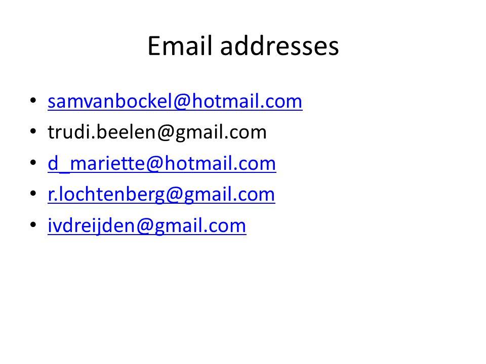Email addresses samvanbockel@hotmail.com trudi.beelen@gmail.com d_mariette@hotmail.com r.lochtenberg@gmail.com ivdreijden@gmail.com