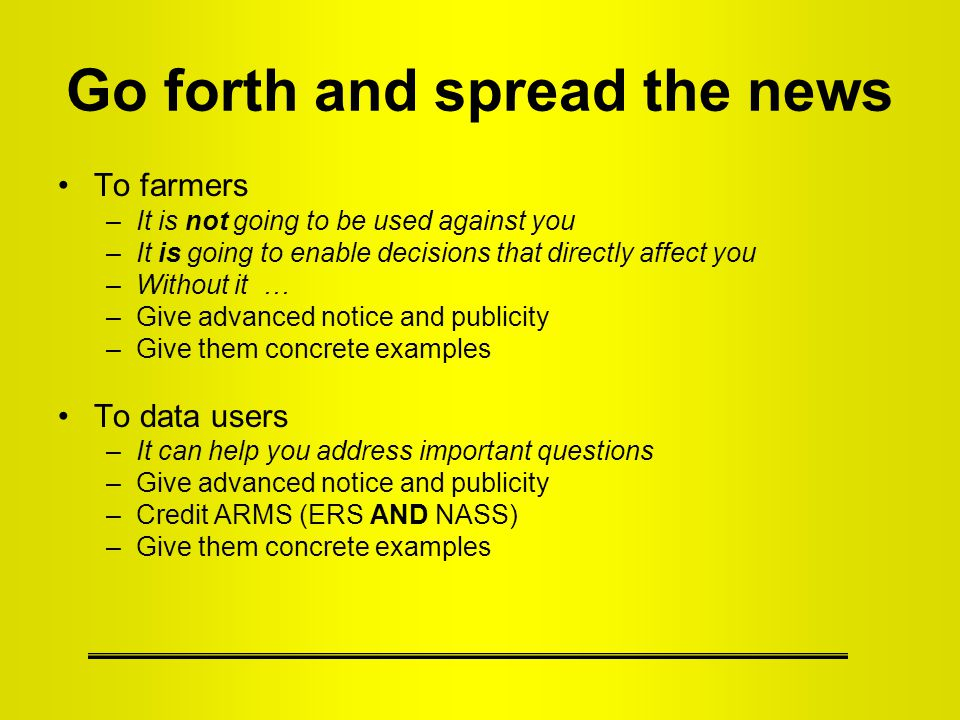 Go forth and spread the news To farmers –It is not going to be used against you –It is going to enable decisions that directly affect you –Without it
