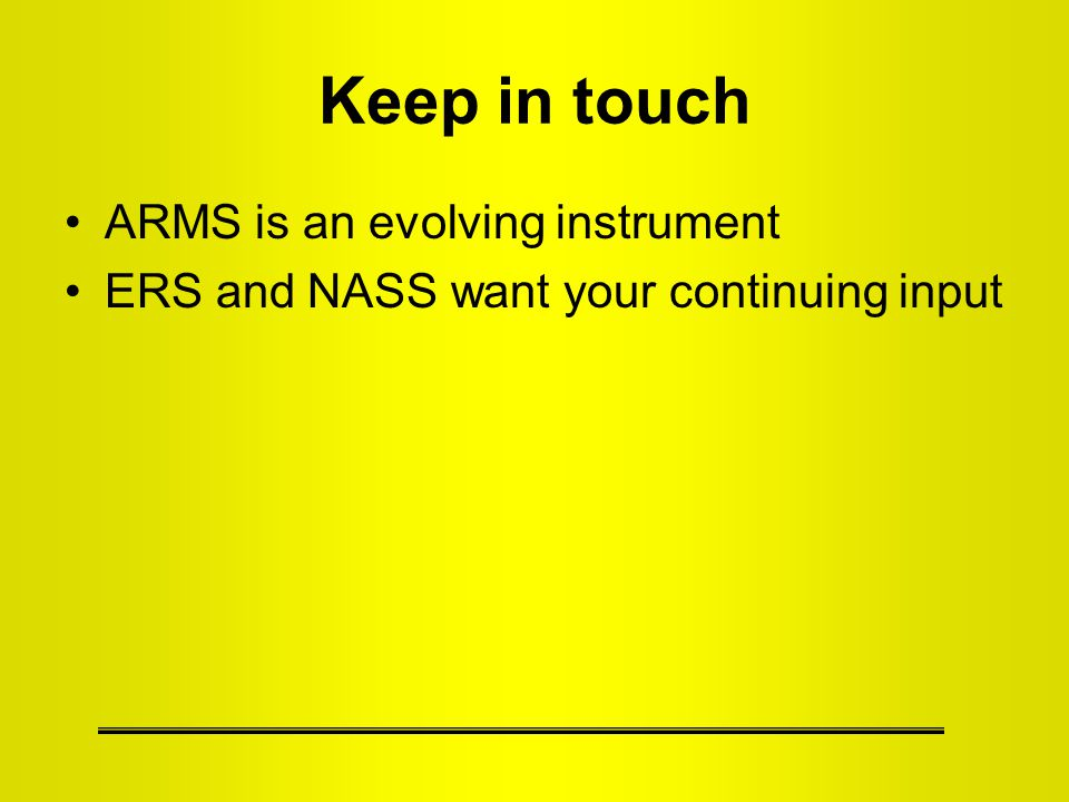 Keep in touch ARMS is an evolving instrument ERS and NASS want your continuing input
