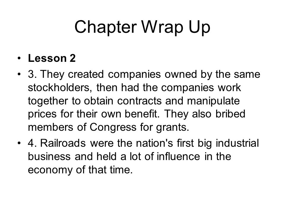 Chapter Wrap Up Lesson 2 3. They created companies owned by the same stockholders, then had the companies work together to obtain contracts and manipu
