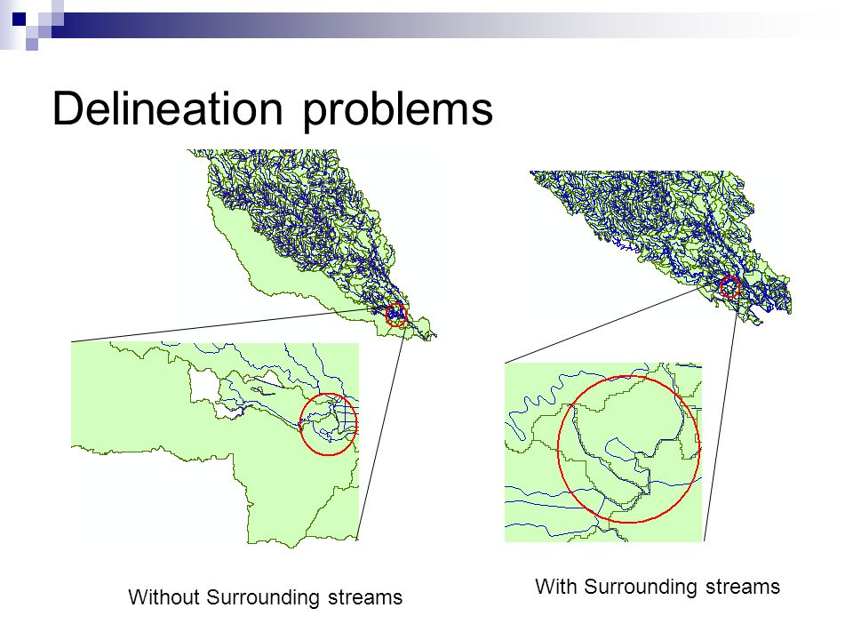 Delineation problems Without Surrounding streams With Surrounding streams