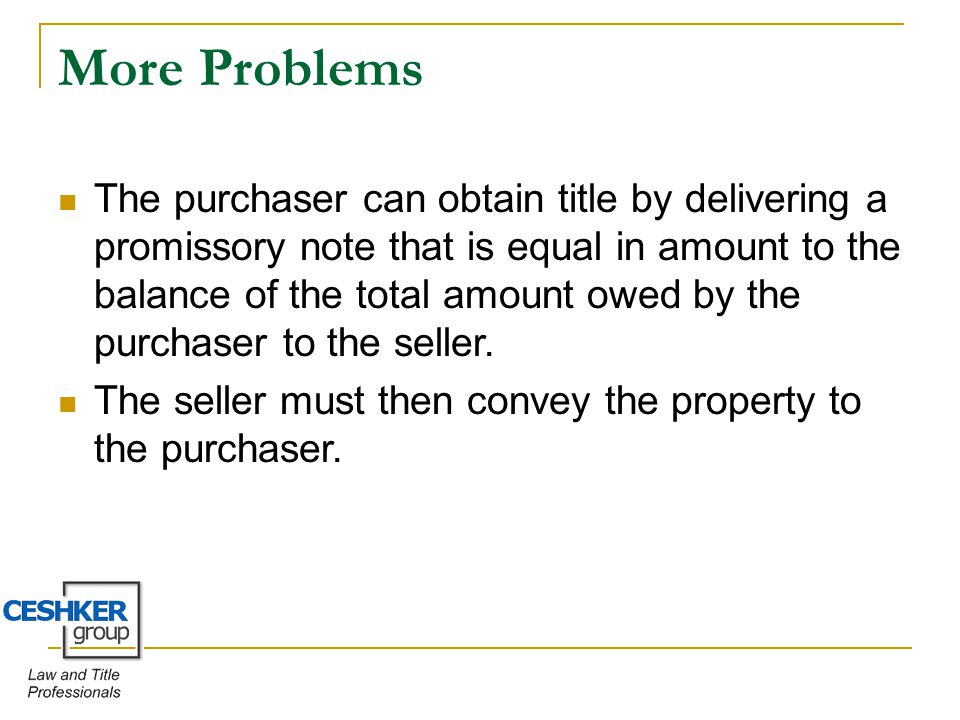 More Problems The purchaser can obtain title by delivering a promissory note that is equal in amount to the balance of the total amount owed by the purchaser to the seller.