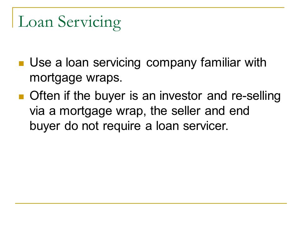 Loan Servicing Use a loan servicing company familiar with mortgage wraps.