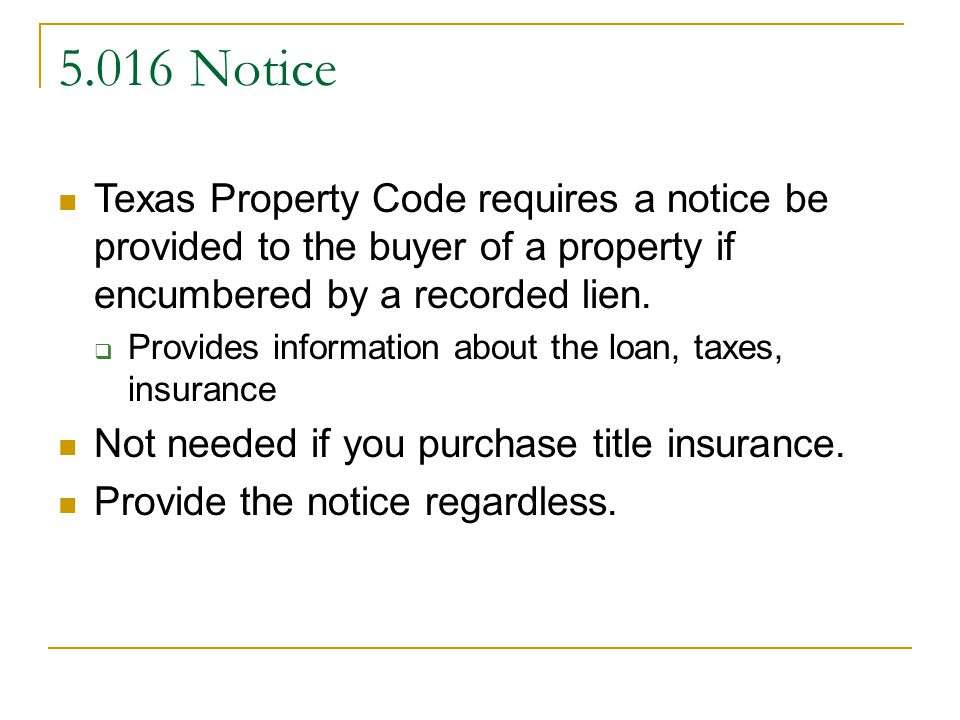 5.016 Notice Texas Property Code requires a notice be provided to the buyer of a property if encumbered by a recorded lien.