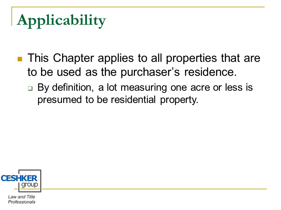Applicability This Chapter applies to all properties that are to be used as the purchaser's residence.