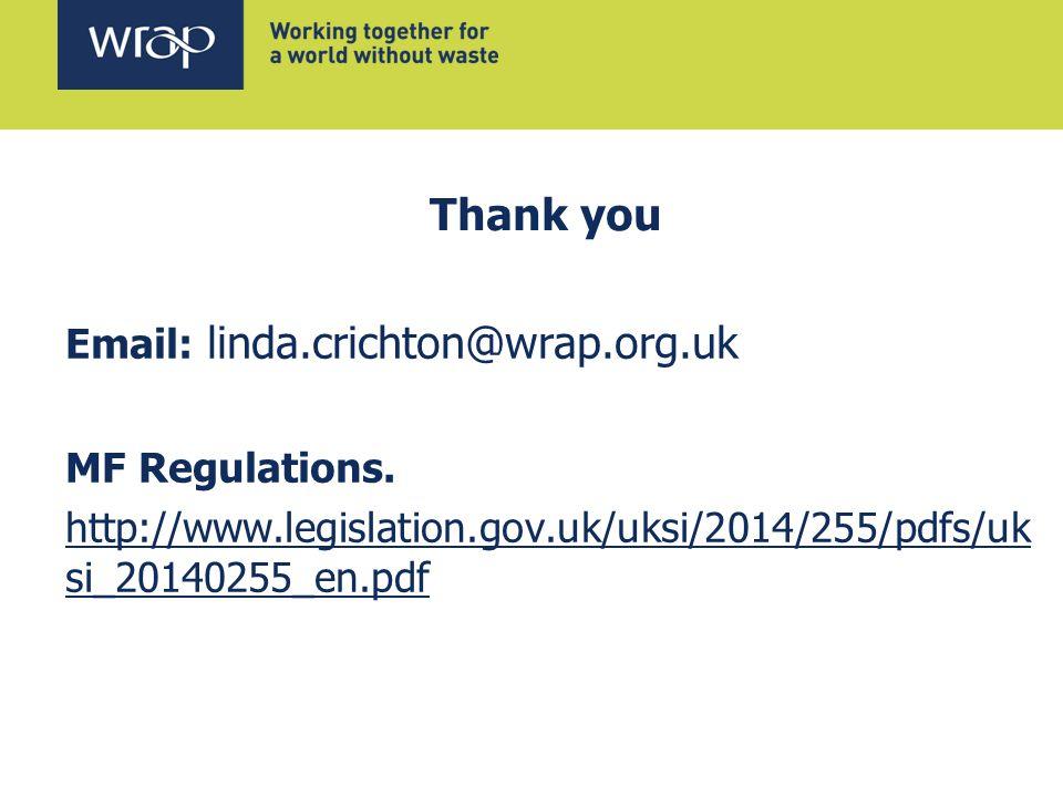 Thank you Email: linda.crichton@wrap.org.uk MF Regulations.