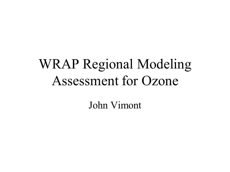 WRAP Modeling Constraints Focus on PM and how it affects visibility Coarse Grids (36 or 12 km) Ozone evaluated as indicator of performance – doesn't get NAAQS level of scrutiny CMAQ does 1-way nesting – may need finer resolution in urban areas to get effect beyond area