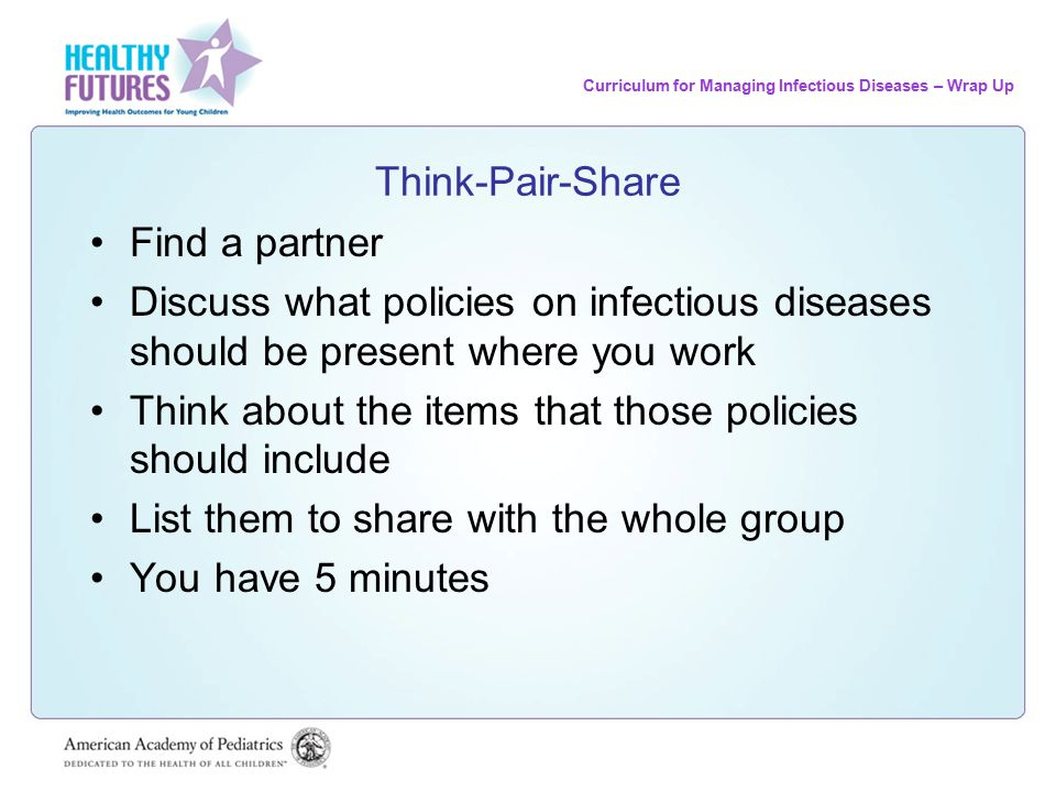 Curriculum for Managing Infectious Diseases – Wrap Up Think-Pair-Share Find a partner Discuss what policies on infectious diseases should be present w