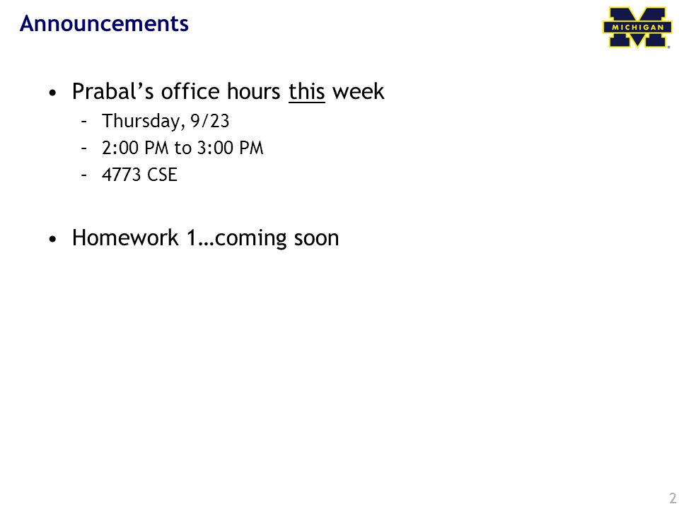 2 Announcements Prabal's office hours this week –Thursday, 9/23 –2:00 PM to 3:00 PM –4773 CSE Homework 1…coming soon