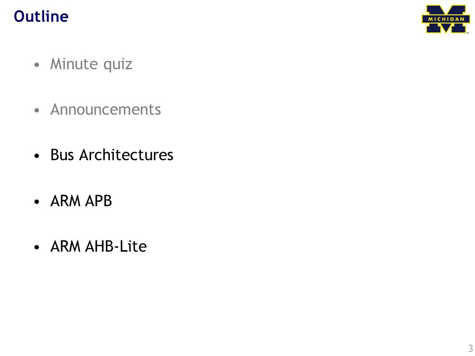 3 Outline Minute quiz Announcements Bus Architectures ARM APB ARM AHB-Lite