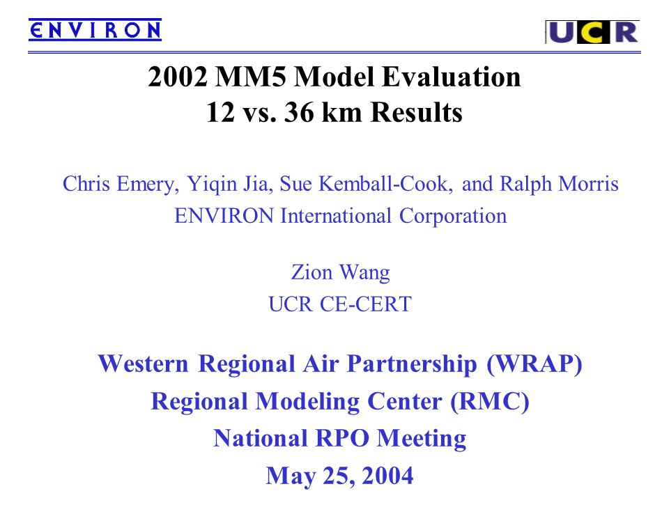 2002 MM5 Model Evaluation 12 vs. 36 km Results Chris Emery, Yiqin Jia, Sue Kemball-Cook, and Ralph Morris ENVIRON International Corporation Zion Wang