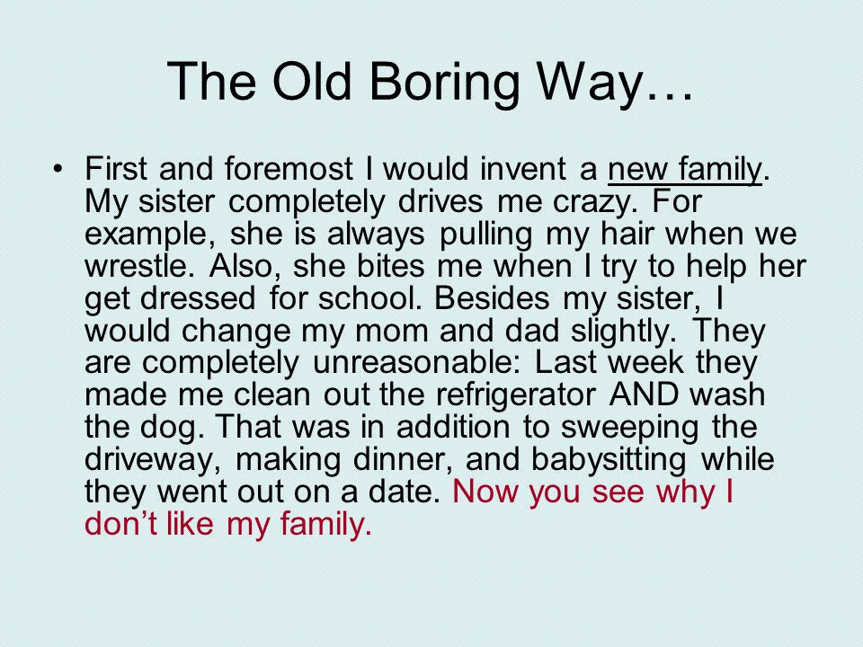 The Old Boring Way… First and foremost I would invent a new family.