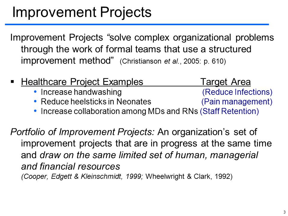 "3 Improvement Projects Improvement Projects ""solve complex organizational problems through the work of formal teams that use a structured improvement"
