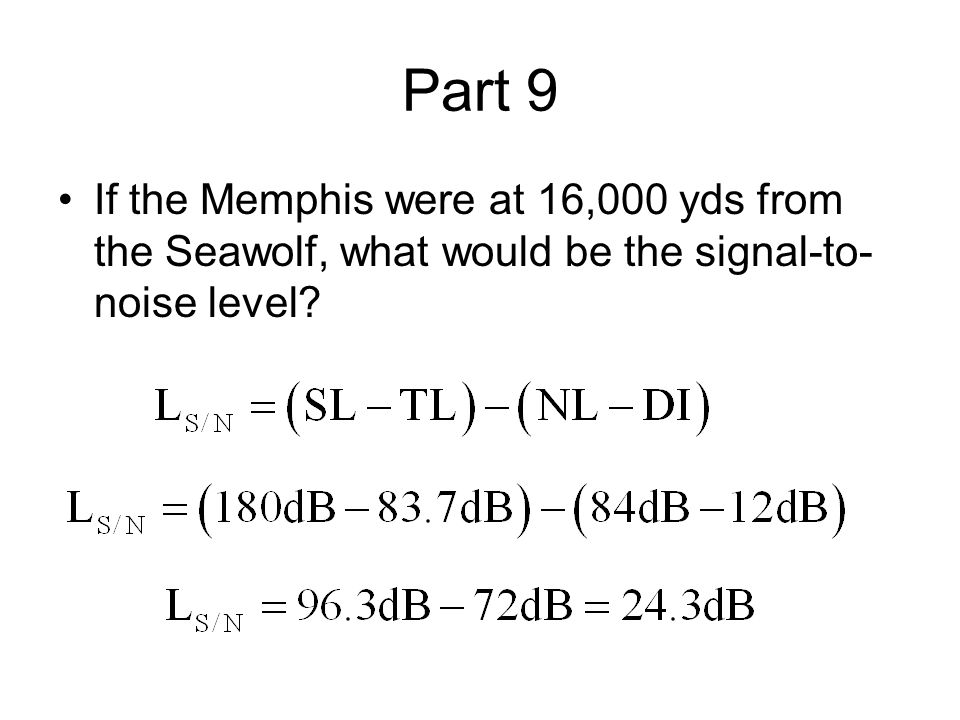 Part 9 If the Memphis were at 16,000 yds from the Seawolf, what would be the signal-to- noise level