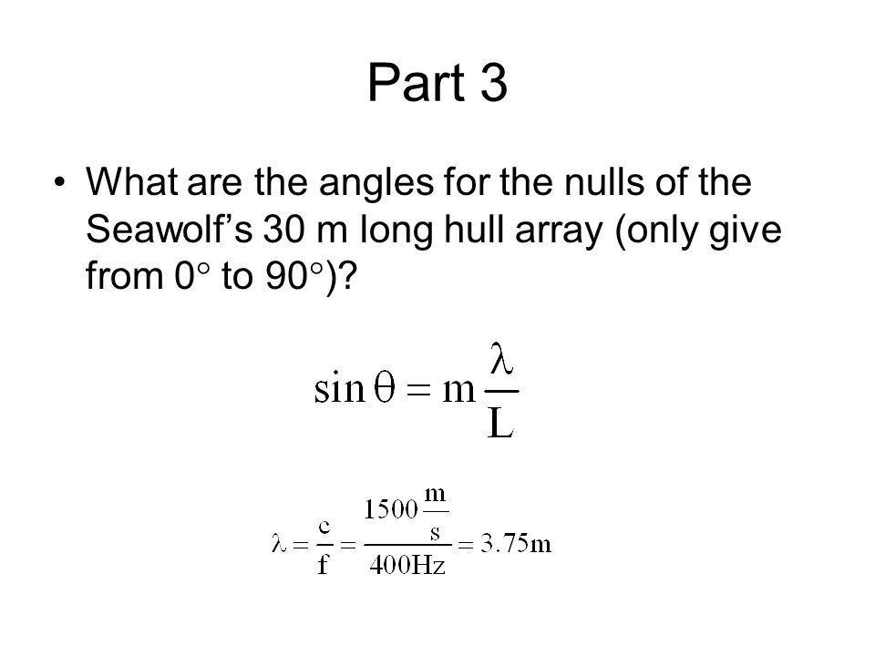 Part 3 What are the angles for the nulls of the Seawolf's 30 m long hull array (only give from 0  to 90  )