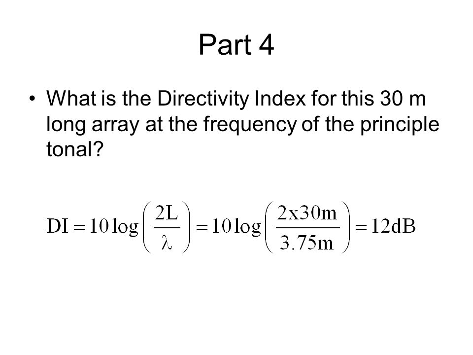 Part 4 What is the Directivity Index for this 30 m long array at the frequency of the principle tonal