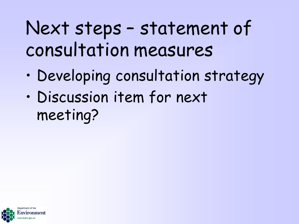 Next steps – statement of consultation measures Developing consultation strategy Discussion item for next meeting