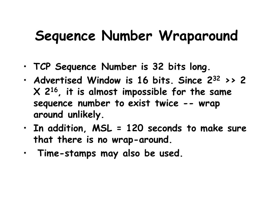 Sequence Number Wraparound TCP Sequence Number is 32 bits long.