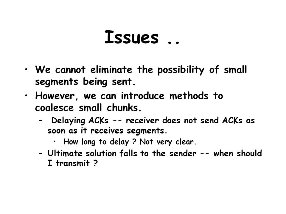 Issues.. We cannot eliminate the possibility of small segments being sent.