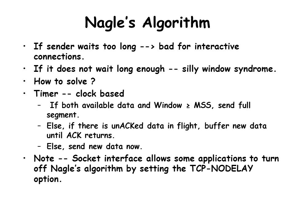 Nagle's Algorithm If sender waits too long --> bad for interactive connections.